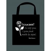"""TAŠKA """"Co je po jméně? Co růži zvou, i zváno jinak vonělo by stejně."""""""