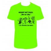 """Pánské tričko """"MOUDRÝ MUŽ PRAVIL: 'Jdu na ryby' A žil šťastně až do smrti!"""""""