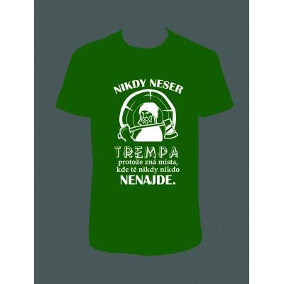 """Pánské tričko """"Nikdy NESER TREMPA..."""""""