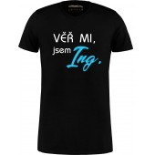 """Pánské tričko """"VĚŘ MI, jsem Ing."""""""