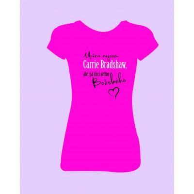 """Dámské tričko """"Možná nejsem Carrie Bradshaw, ale i já chci svého Božského."""""""
