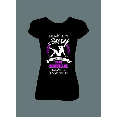 """Dámské tričko """"Nesnáším být SEXY, ale jsem ŽENA ZEMĚDĚLCE"""""""