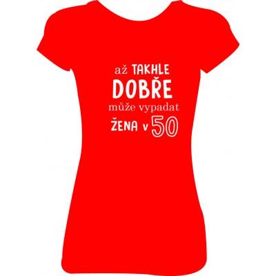 """Dámské tričko """"Až takhle dobře může žena vypadat v 50"""""""
