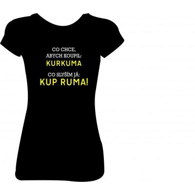 """Dámské tričko  """"Co chce, abych koupil: KURKUMA  Co slyším já: KUP RUMA!"""""""
