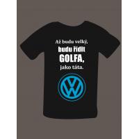 """Dětské tričko """"Až budu velký, budu řídit GOLFA jako táta"""""""
